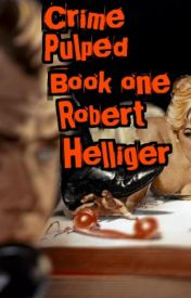 Crime Pulped Book one by RobertHelliger