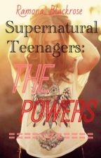 Supernatural Teenagers: The powers. by Blackstar_Reaper