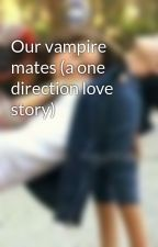 Our vampire mates (a one direction love story) by tammylove1D