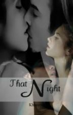 That Night ( Completed ) by ImKimchiii