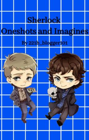 Sherlock: Oneshots and Imagines [request open] by 221b_blogger101
