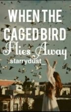 When the Caged Bird Flies Away #Wattys2015 by starrydust_