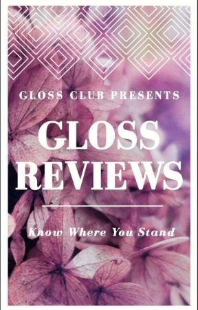 The Gloss Reviews  by The_Gloss_Club