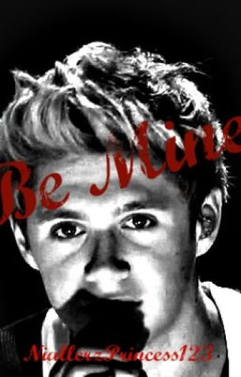 Be Mine (Niall Horan Fan-Fiction) ~Completed~