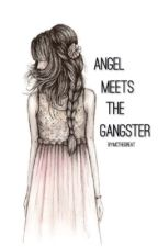 Angel Meets the Gangster by Ceejayz
