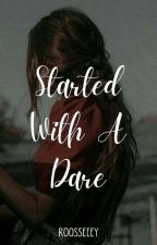 Started With a Dare by roosseeey