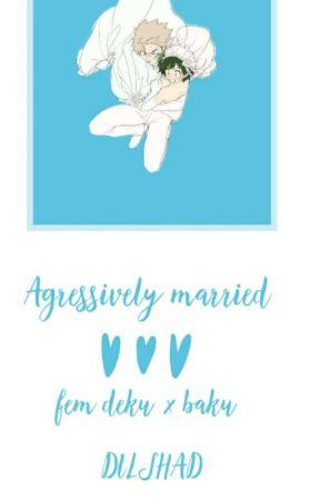 Agressively married (Fem deku x baku) by DlLSHAD