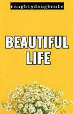 Beautiful Life [C] by naughtydoughnuts