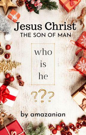 Jesus Christ: The Son of Man by _amazanian_