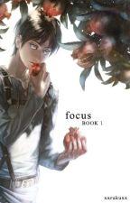 Focus - Book 1[Levi x Eren Story] - Yaoi by xXRukuXx