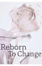 Reborn To Change  by Suenden