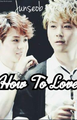 [Longfic][Junseob] How To Love