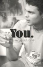 You. (Thiago Emiliano da Silva FanFiction) by mystoriesxxx