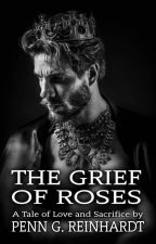 THE GRIEF OF ROSES (new story) by PennReinhardt