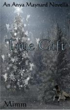 True Gift (An Anya Maynard Novella) by Mimm83