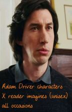 Adam Driver Characters X Reader (Unisex) Imagines- All Occasions by Alm344