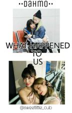 [ON GOING] WHAT HAPPENED TO US [DAHMO]  by sweetlittle_cub