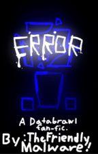 ERROR-a Databrawl Fanfiction. by TheFriendlyMalware