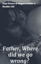 Father, Where did we go wrong? Daryl Dixon Fanfic by DawnOfTheAgez