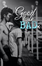 Good To Be Bad by badboysfanfic