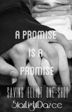 A Promise is a Promise (Saving Elliot One-Shot) by StarlightDazee