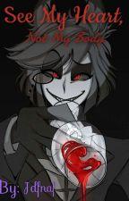 See My Heart, Not My Body {Alastor x Female Reader} by Jay_Lovelle