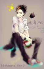 Catch me, Shorty! [Haikyuu!] *on hold* by fotahto