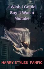 I Wish I Could Say It Was a Mistake by bsixuwo