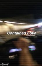 Contained Love •Book 1• by PurpleHarlequin