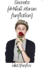 Secrets (A Niall Horan fanfiction) by idk1Dfanfics