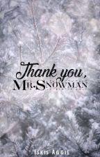 Thank You, Mr.Snowman !! by iskisaggie