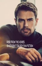 Rise From The Ashes (Divergent Trilogy Fan Fiction) by readerx7000