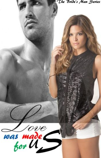 The Bride's Man series: Love was made for us