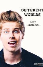 Different worlds - Luke Hemmings (TERMINADA) #MFAwards by itsonlyhorann