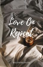 Love On Repeat by baleineblanche