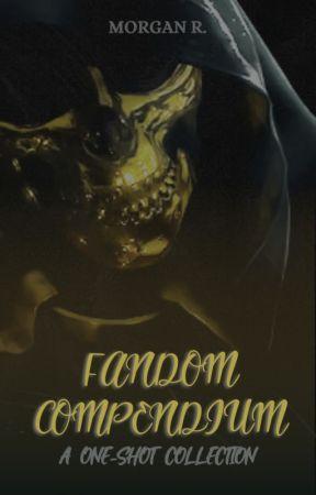 Fandom Compendium [ONE-SHOTS] by catharsxs