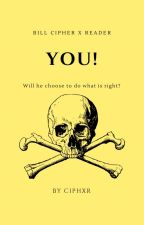 You! - Bill Cipher x Reader by ciphxr
