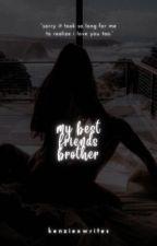 My Best Friend's Brother by Kenziexwrites