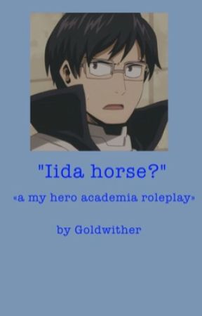 """""""Iida horse?"""" ~ BNHA Roleplay by Goldwither"""