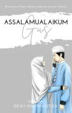 Assalamualaikum Gus by Dewiinm2107