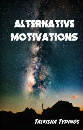 Alternative Motivations [On Hold] by Taleisha2003