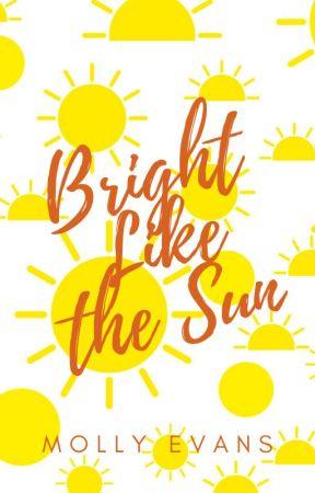 Bright Like The Sun by xxxMollyEvansxxx