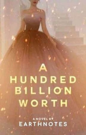 A Hundred Billion Worth by earthnotes
