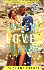 When Love Stands by OloladeEsther9