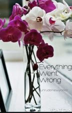 Everything Went Wrong by unrudenewyorker