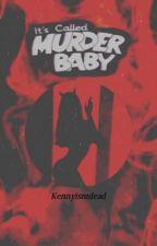 It's Called Murder, Baby! (Creepypasta Reader Insert)  by Kennyisntdead