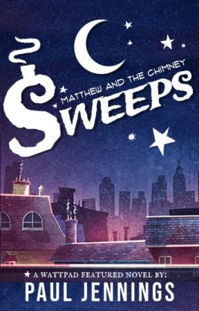Matthew and the Chimney Sweeps: Book One (Completed, Editing) by matthewchimneysweeps