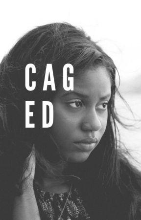 CAGED by RosebudTheWriteer