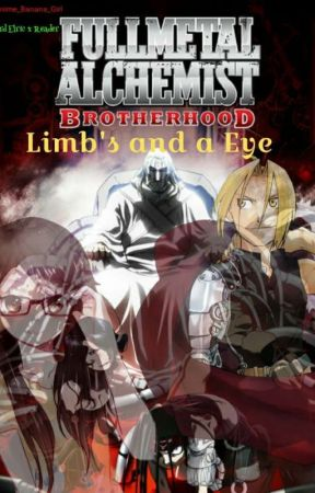 (On Hold) Limb's And A Eye (Edward Elric x F!reader) by Anime_Banana_Girl