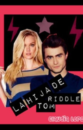 La Hija de Tom Riddle *Voldemort*
